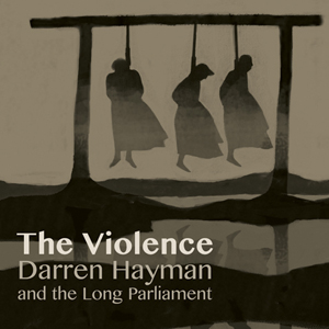 Album | Darren Hayman and the Long Parliament – The Violence