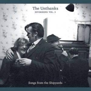 Album | The Unthanks &#8211; Diversions Volume III: Songs from the Shipyards