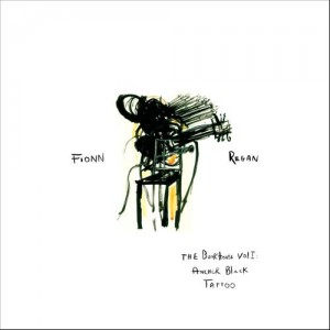 Album | Fionn Regan &#8211; The Bunkhouse Vol. 1: Anchor Black Tattoo