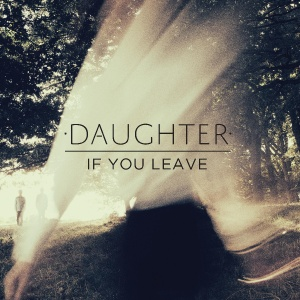 Album | Daughter &#8211; If You Leave